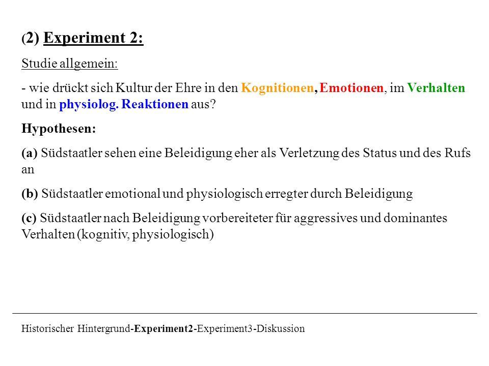 ( 2) Experiment 2: Studie allgemein: - wie drückt sich Kultur der Ehre in den Kognitionen, Emotionen, im Verhalten und in physiolog. Reaktionen aus? H