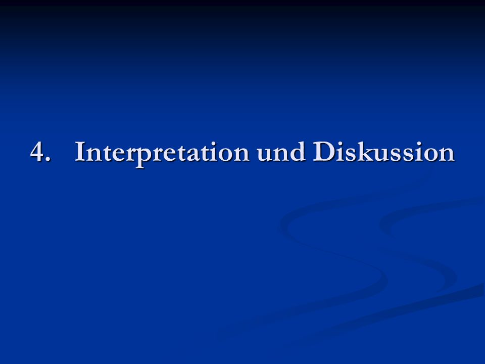 4.Interpretation und Diskussion
