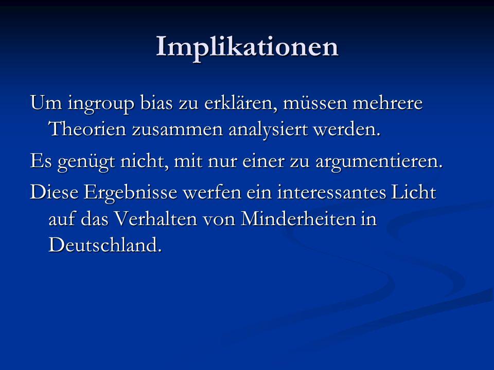 Implikationen Um ingroup bias zu erklären, müssen mehrere Theorien zusammen analysiert werden.