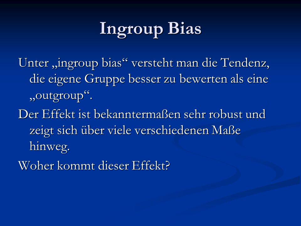 Ingroup Bias Unter ingroup bias versteht man die Tendenz, die eigene Gruppe besser zu bewerten als eine outgroup.