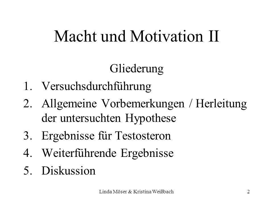 Linda Möser & Kristina Weißbach2 Macht und Motivation II Gliederung 1.Versuchsdurchführung 2.Allgemeine Vorbemerkungen / Herleitung der untersuchten H