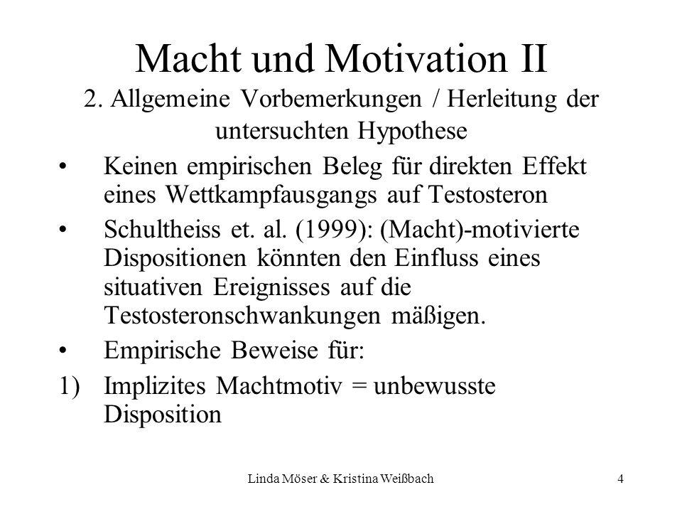 Linda Möser & Kristina Weißbach4 Macht und Motivation II 2. Allgemeine Vorbemerkungen / Herleitung der untersuchten Hypothese Keinen empirischen Beleg