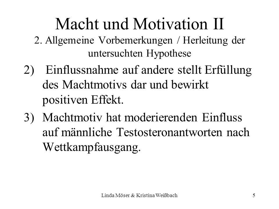 Linda Möser & Kristina Weißbach5 Macht und Motivation II 2. Allgemeine Vorbemerkungen / Herleitung der untersuchten Hypothese 2) Einflussnahme auf and