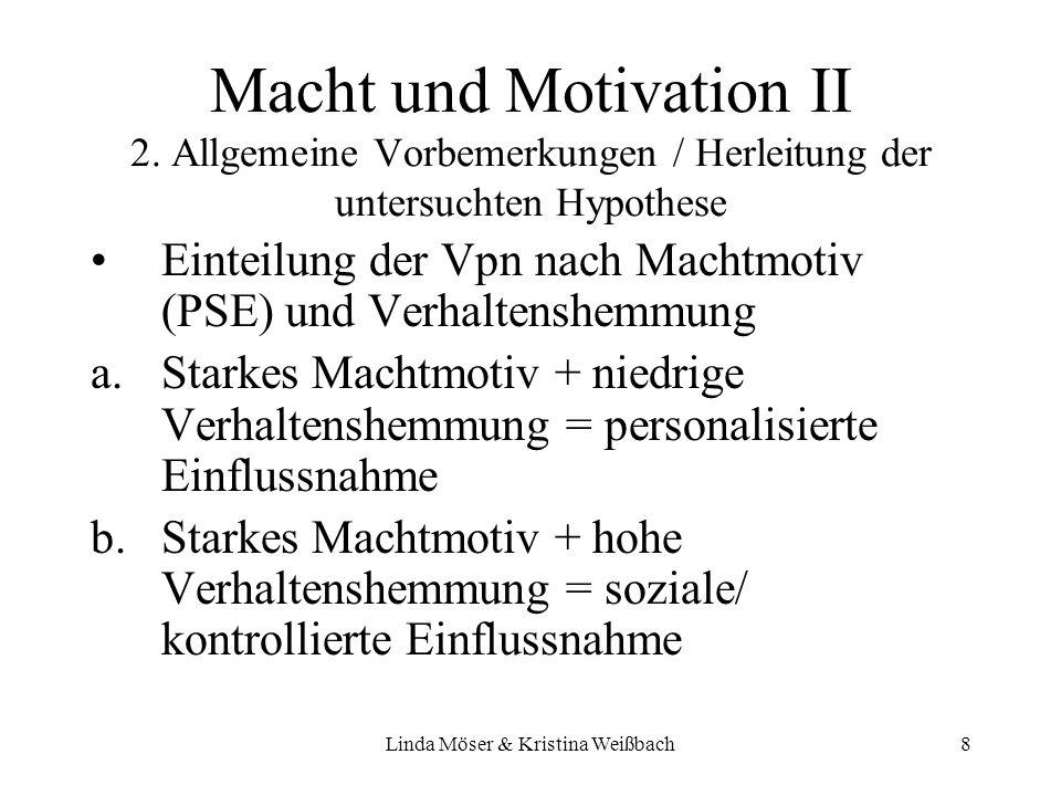 Linda Möser & Kristina Weißbach8 Macht und Motivation II 2. Allgemeine Vorbemerkungen / Herleitung der untersuchten Hypothese Einteilung der Vpn nach