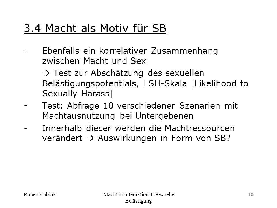 Ruben KubiakMacht in Interaktion II: Sexuelle Belästigung 10 3.4 Macht als Motiv für SB -Ebenfalls ein korrelativer Zusammenhang zwischen Macht und Se