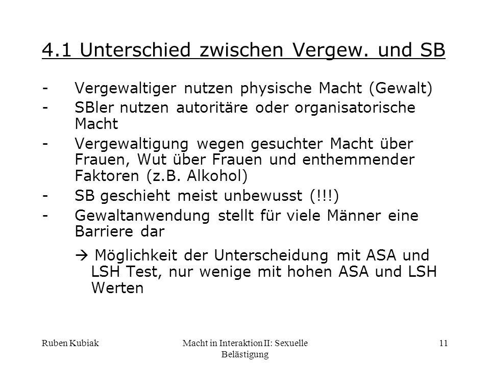 Ruben KubiakMacht in Interaktion II: Sexuelle Belästigung 11 4.1 Unterschied zwischen Vergew. und SB -Vergewaltiger nutzen physische Macht (Gewalt) -S