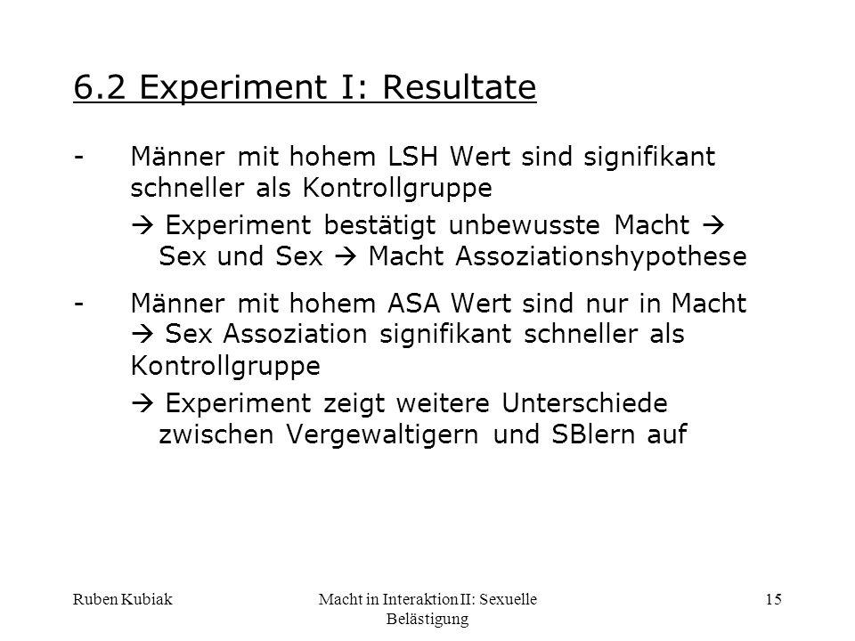 Ruben KubiakMacht in Interaktion II: Sexuelle Belästigung 15 6.2 Experiment I: Resultate -Männer mit hohem LSH Wert sind signifikant schneller als Kon
