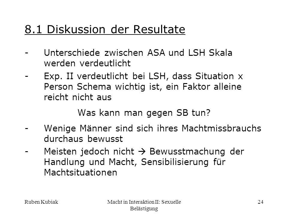 Ruben KubiakMacht in Interaktion II: Sexuelle Belästigung 24 8.1 Diskussion der Resultate -Unterschiede zwischen ASA und LSH Skala werden verdeutlicht