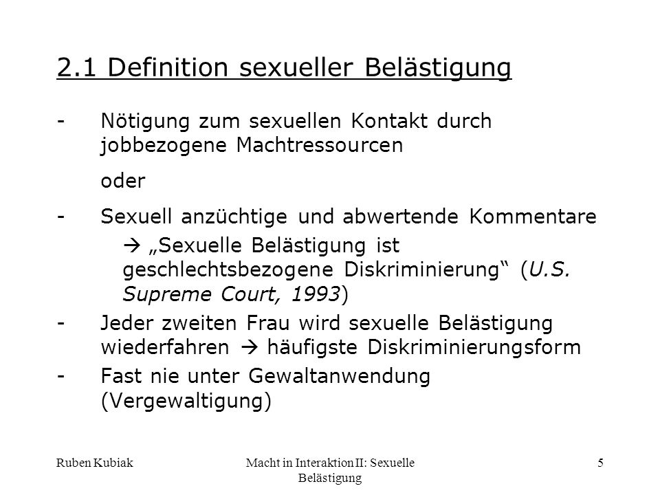 Ruben KubiakMacht in Interaktion II: Sexuelle Belästigung 5 2.1 Definition sexueller Belästigung -Nötigung zum sexuellen Kontakt durch jobbezogene Mac