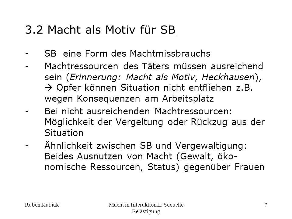 Ruben KubiakMacht in Interaktion II: Sexuelle Belästigung 7 3.2 Macht als Motiv für SB -SB eine Form des Machtmissbrauchs -Machtressourcen des Täters