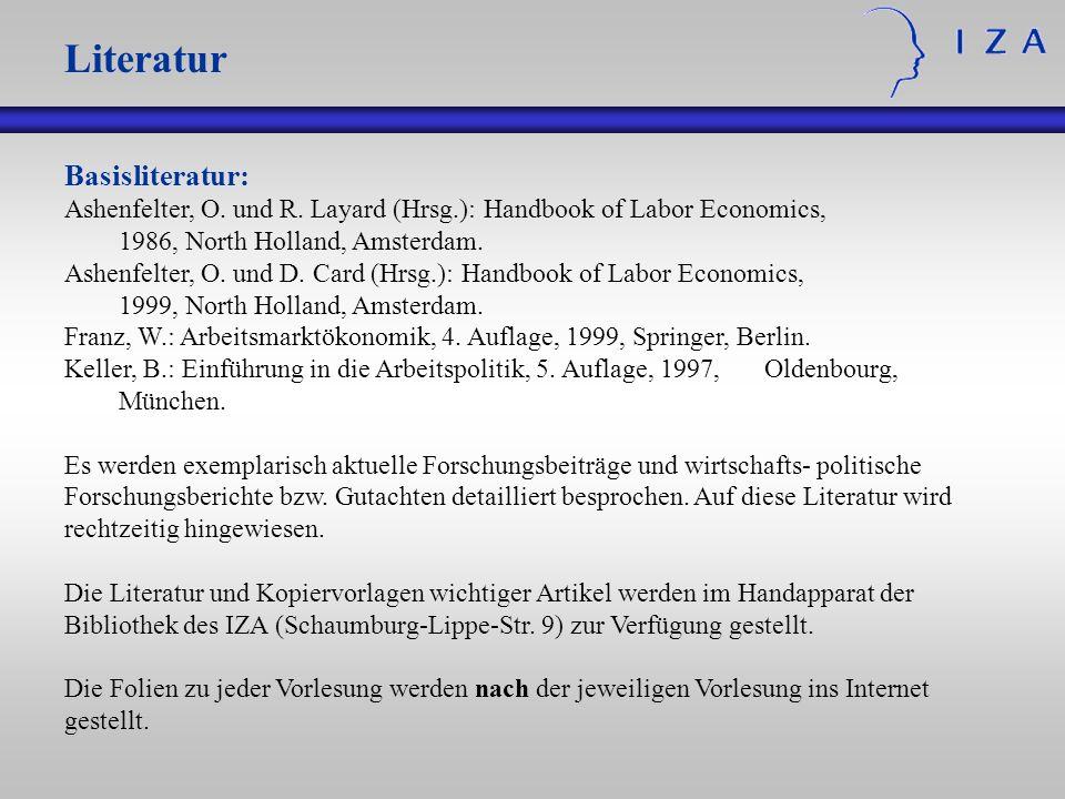 Basisliteratur: Ashenfelter, O. und R. Layard (Hrsg.): Handbook of Labor Economics, 1986, North Holland, Amsterdam. Ashenfelter, O. und D. Card (Hrsg.
