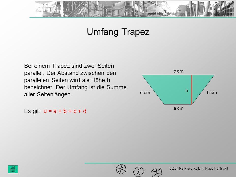 Städt. RS Kleve Kellen / Klaus Hoffstadt Umfang Trapez Bei einem Trapez sind zwei Seiten parallel. Der Abstand zwischen den parallelen Seiten wird als