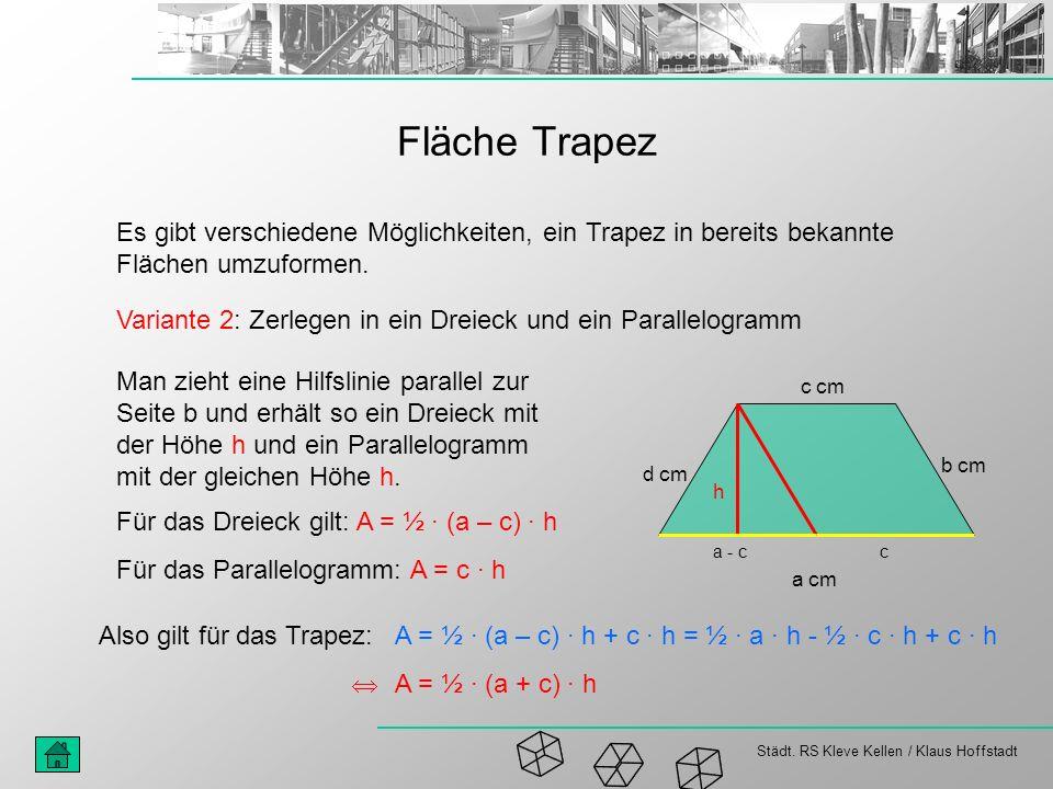 Städt. RS Kleve Kellen / Klaus Hoffstadt Fläche Trapez Es gibt verschiedene Möglichkeiten, ein Trapez in bereits bekannte Flächen umzuformen. Variante