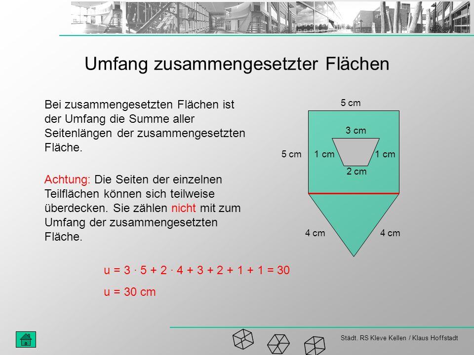 Städt. RS Kleve Kellen / Klaus Hoffstadt Umfang zusammengesetzter Flächen 5 cm 4 cm 3 cm 2 cm 1 cm 4 cm Bei zusammengesetzten Flächen ist der Umfang d
