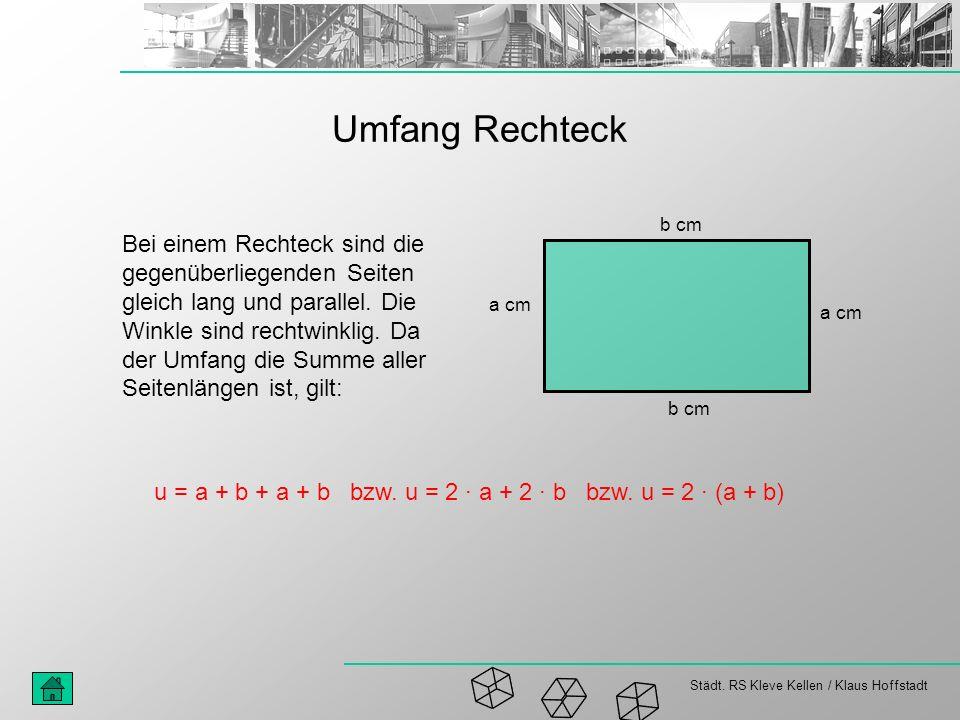 Städt. RS Kleve Kellen / Klaus Hoffstadt Umfang Rechteck Bei einem Rechteck sind die gegenüberliegenden Seiten gleich lang und parallel. Die Winkle si