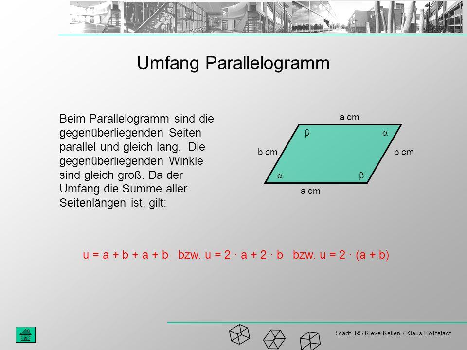 Städt. RS Kleve Kellen / Klaus Hoffstadt Umfang Parallelogramm Beim Parallelogramm sind die gegenüberliegenden Seiten parallel und gleich lang. Die ge