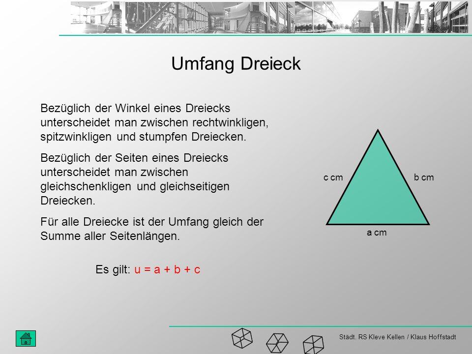 Städt. RS Kleve Kellen / Klaus Hoffstadt Umfang Dreieck Bezüglich der Winkel eines Dreiecks unterscheidet man zwischen rechtwinkligen, spitzwinkligen