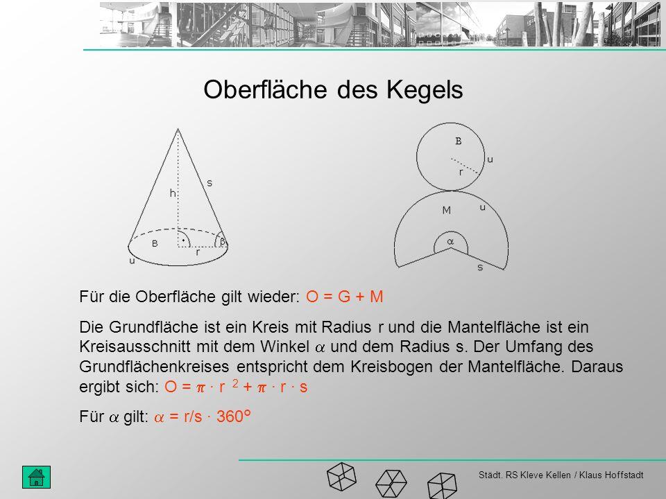 Städt. RS Kleve Kellen / Klaus Hoffstadt Oberfläche des Kegels Für die Oberfläche gilt wieder: O = G + M Die Grundfläche ist ein Kreis mit Radius r un