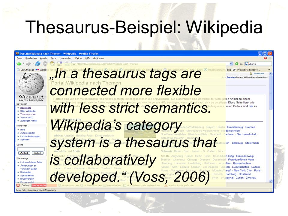 Thesaurus-Beispiel: Wikipedia In a thesaurus tags are connected more flexible with less strict semantics. Wikipedias category system is a thesaurus th