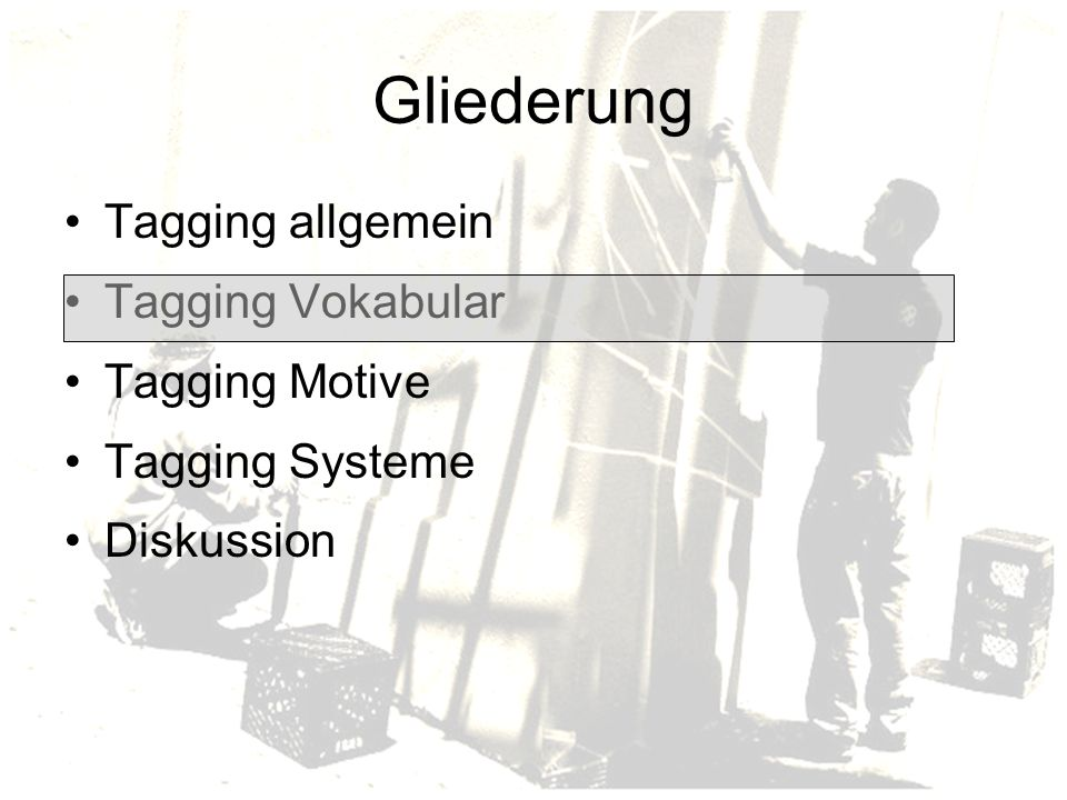 Gliederung Tagging allgemein Tagging Vokabular Tagging Motive Tagging Systeme Diskussion