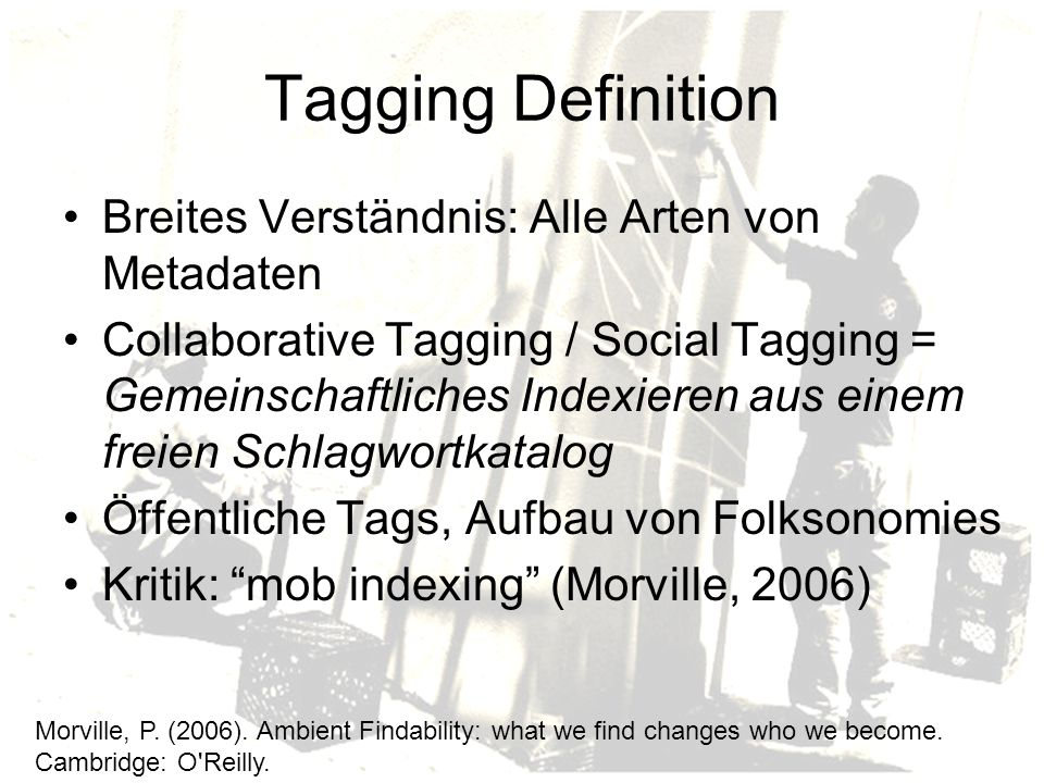 Entwicklung (nach Steels, 2006) Tagging sites began to appear in 2004 Collaborative tagging literally exploded in 2005, and is rapidly becoming a standard feature of websites.