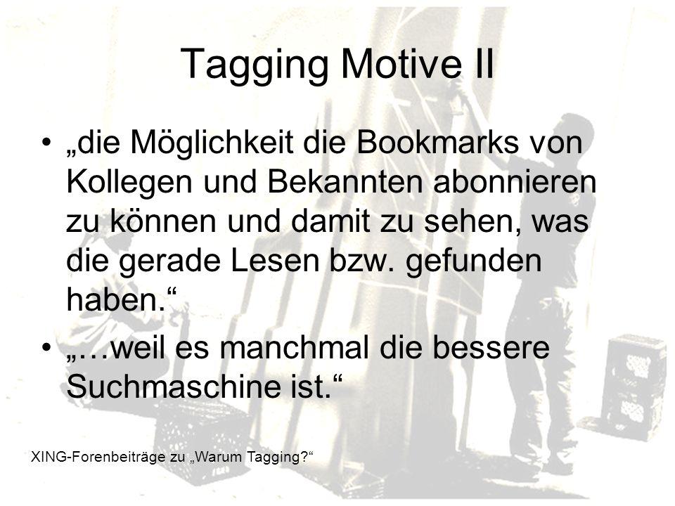 Tagging Motive II die Möglichkeit die Bookmarks von Kollegen und Bekannten abonnieren zu können und damit zu sehen, was die gerade Lesen bzw.