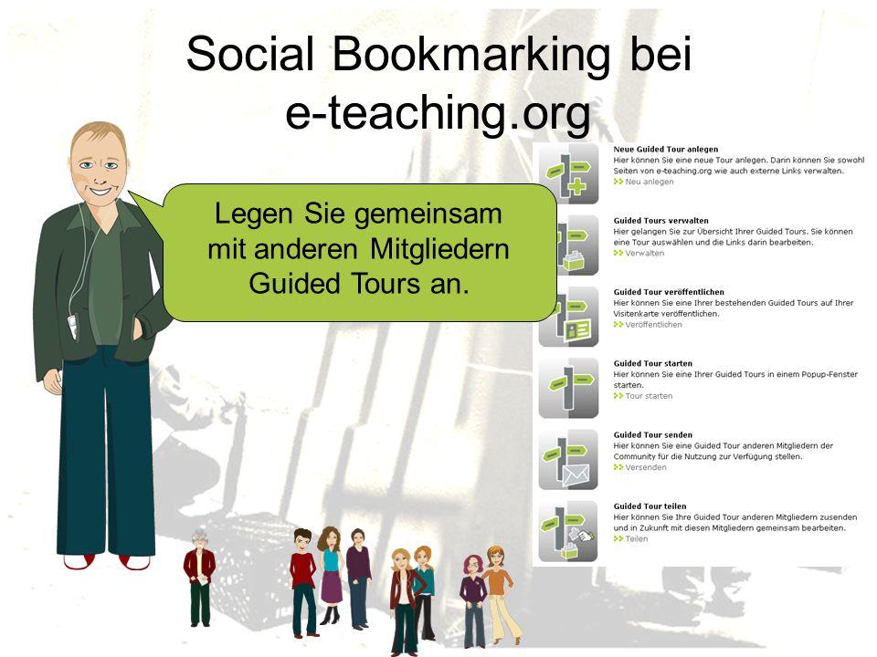 Legen Sie gemeinsam mit anderen Mitgliedern Guided Tours an. Social Bookmarking bei e-teaching.org