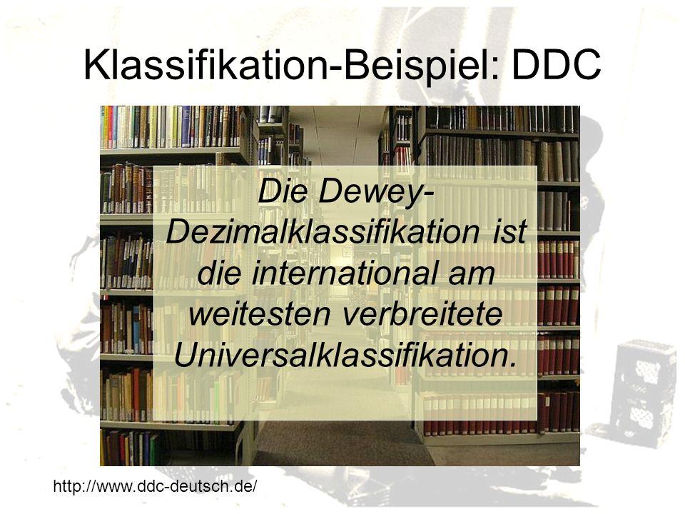 Klassifikation-Beispiel: DDC Die Dewey- Dezimalklassifikation ist die international am weitesten verbreitete Universalklassifikation.