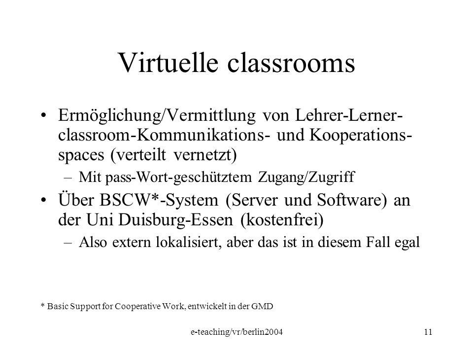 e-teaching/vr/berlin200411 Virtuelle classrooms Ermöglichung/Vermittlung von Lehrer-Lerner- classroom-Kommunikations- und Kooperations- spaces (vertei