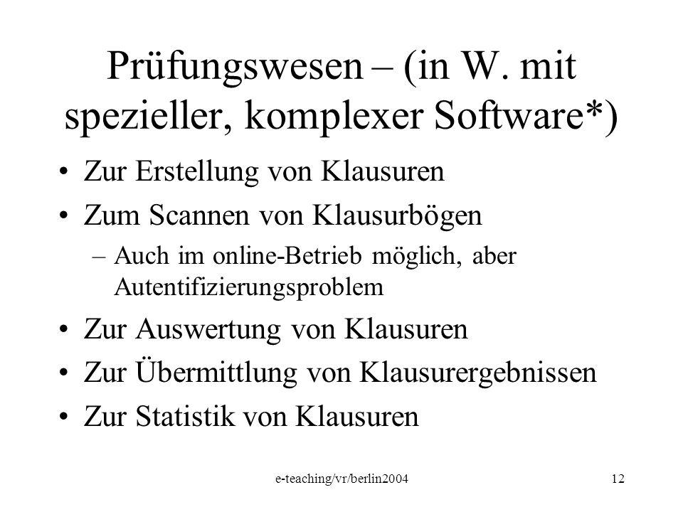 e-teaching/vr/berlin200412 Prüfungswesen – (in W. mit spezieller, komplexer Software*) Zur Erstellung von Klausuren Zum Scannen von Klausurbögen –Auch