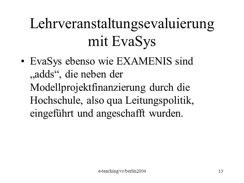 e-teaching/vr/berlin200413 Lehrveranstaltungsevaluierung mit EvaSys EvaSys ebenso wie EXAMENIS sind adds, die neben der Modellprojektfinanzierung durc