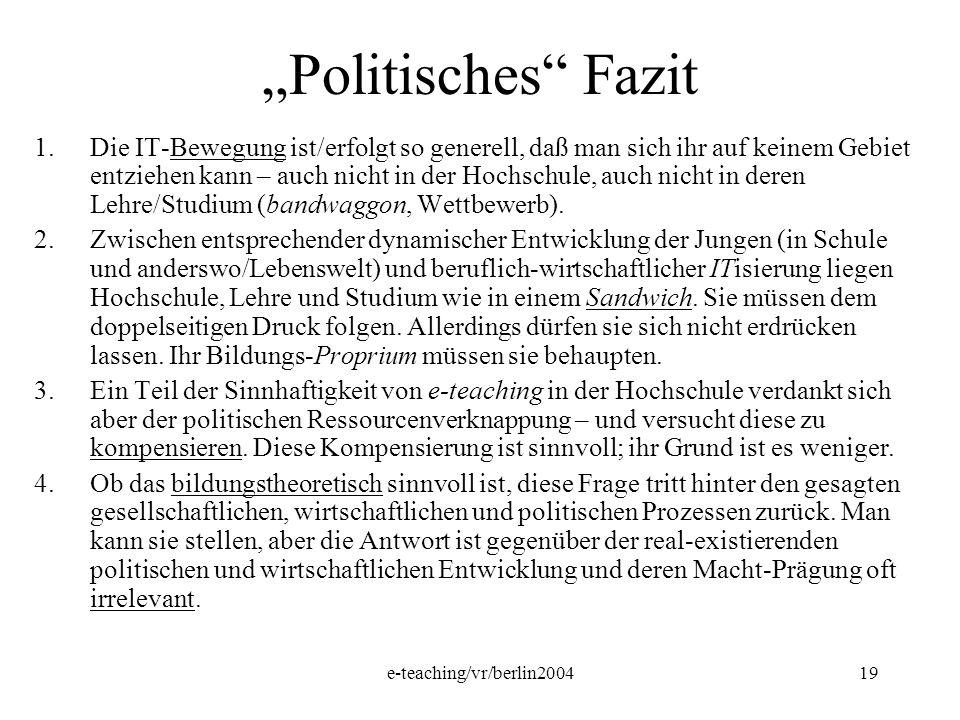 e-teaching/vr/berlin200419 Politisches Fazit 1.Die IT-Bewegung ist/erfolgt so generell, daß man sich ihr auf keinem Gebiet entziehen kann – auch nicht