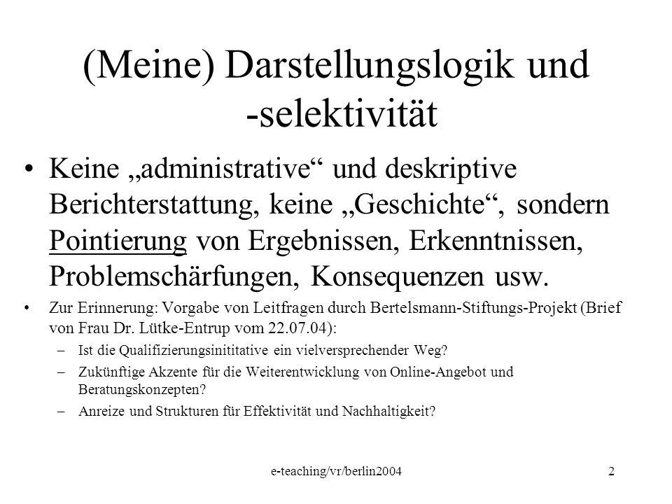 e-teaching/vr/berlin20042 (Meine) Darstellungslogik und -selektivität Keine administrative und deskriptive Berichterstattung, keine Geschichte, sonder