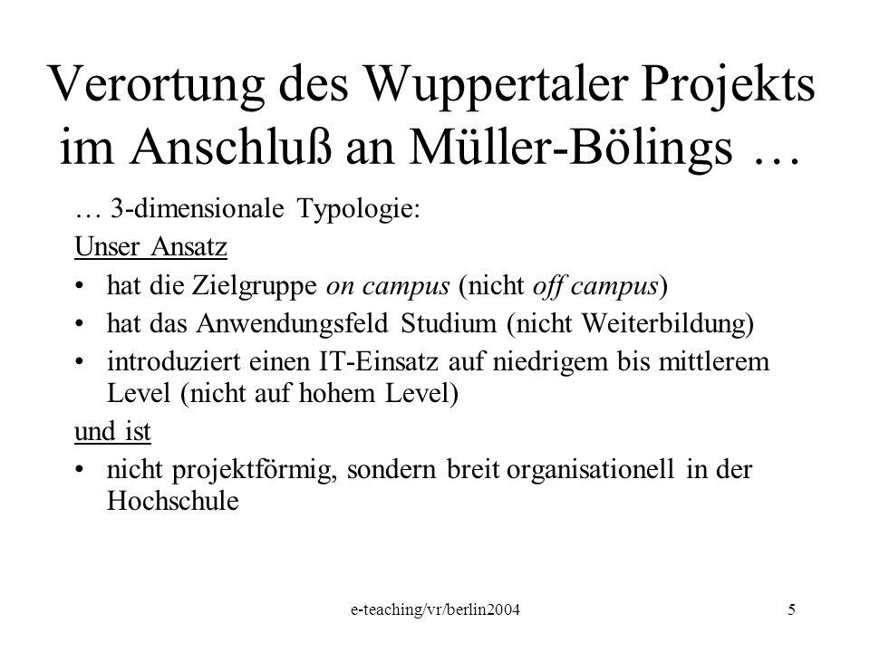 e-teaching/vr/berlin20045 Verortung des Wuppertaler Projekts im Anschluß an Müller-Bölings … … 3-dimensionale Typologie: Unser Ansatz hat die Zielgrup