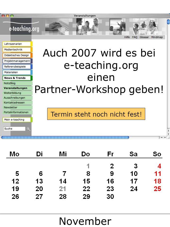 November Auch 2007 wird es bei e-teaching.org einen Partner-Workshop geben.