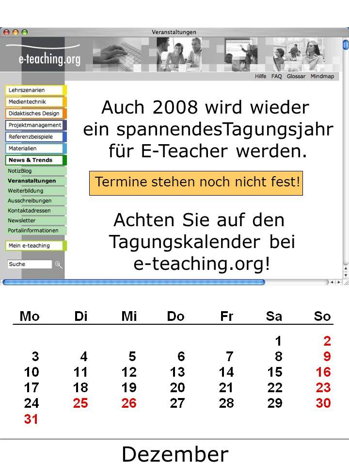Dezember Auch 2008 wird wieder ein spannendesTagungsjahr für E-Teacher werden.