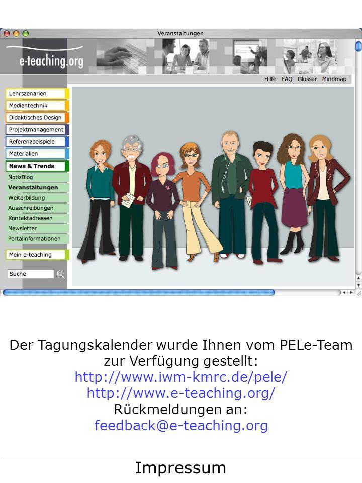 Impressum Der Tagungskalender wurde Ihnen vom PELe-Team zur Verfügung gestellt: http://www.iwm-kmrc.de/pele/ http://www.e-teaching.org/ Rückmeldungen an: feedback@e-teaching.org