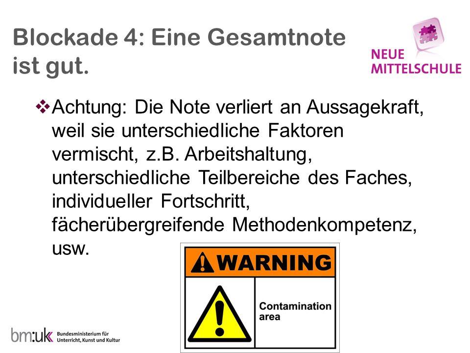 Blockade 4: Eine Gesamtnote ist gut. Achtung: Die Note verliert an Aussagekraft, weil sie unterschiedliche Faktoren vermischt, z.B. Arbeitshaltung, un