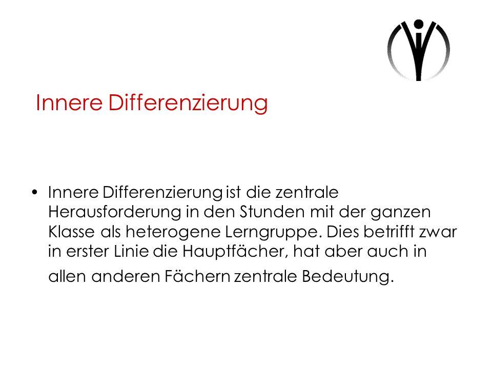 Innere Differenzierung Die Umsetzung der Inneren Differenzierung erfolgt sehr unterschiedlich und ist lehrerspezifisch.