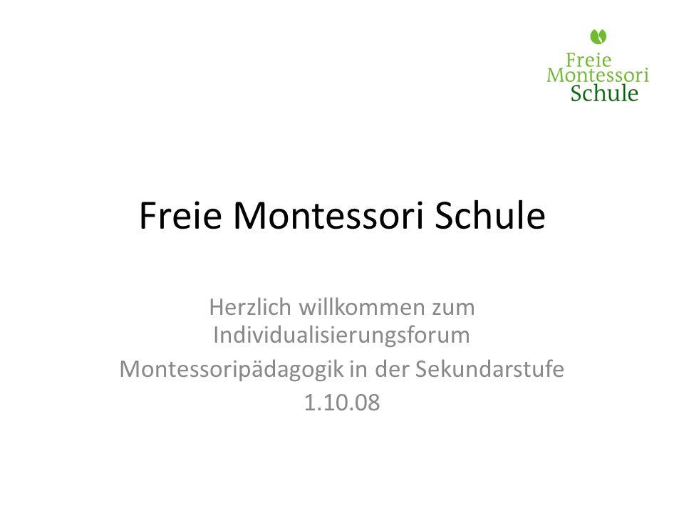 Freie Montessori Schule Herzlich willkommen zum Individualisierungsforum Montessoripädagogik in der Sekundarstufe 1.10.08