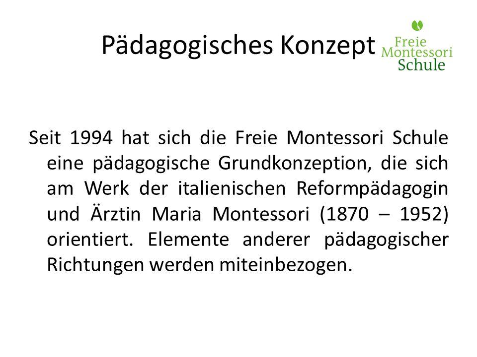 Pädagogisches Konzept Seit 1994 hat sich die Freie Montessori Schule eine pädagogische Grundkonzeption, die sich am Werk der italienischen Reformpädag