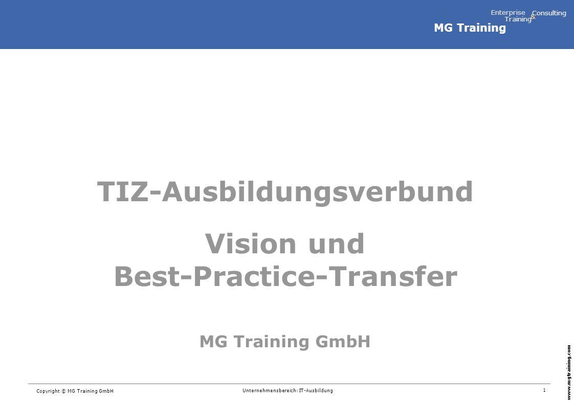 MG Training Enterprise Training Consulting & www.mgtraining.com 1 Copyright © MG Training GmbH Unternehmensbereich: IT-Ausbildung TIZ-Ausbildungsverbund Vision und Best-Practice-Transfer MG Training GmbH