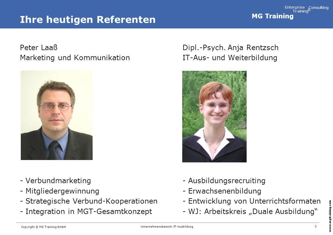 MG Training Enterprise Training Consulting & www.mgtraining.com 3 Copyright © MG Training GmbH Unternehmensbereich: IT-Ausbildung Agenda Ausbildungsverbund im TIZ Vision Ausbildungsverbund Ausgangssituation Notwendigkeit Ziele des Verbundes Warum Marketing & Kommunikation.