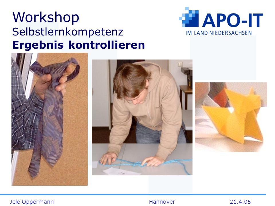 Jele Oppermann Hannover21.4.05 Workshop Selbstlernkompetenz Ergebnis kontrollieren