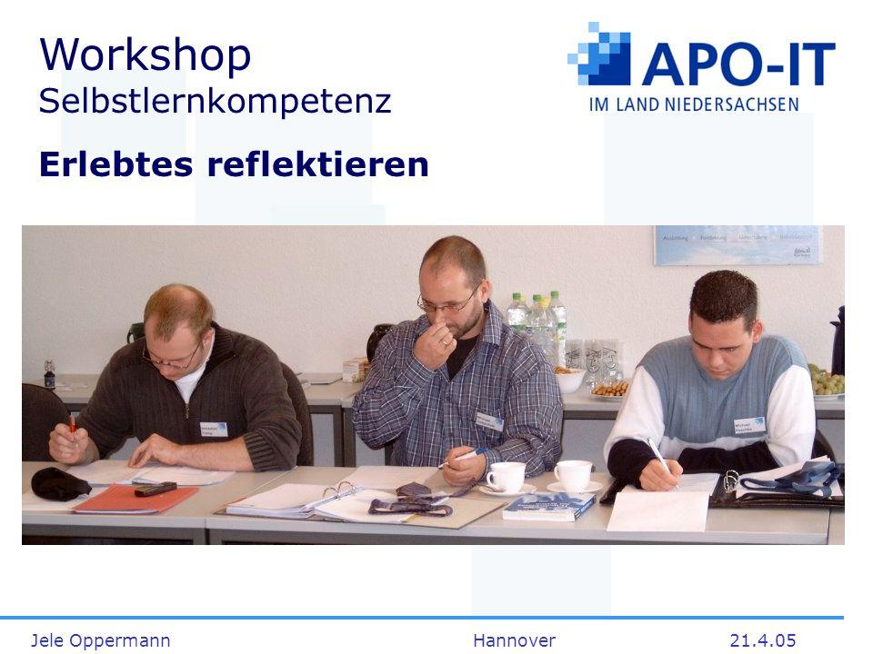 Jele Oppermann Hannover21.4.05 Workshop Selbstlernkompetenz Erlebtes reflektieren
