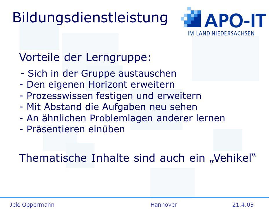 Jele Oppermann Hannover21.4.05 Bildungsdienstleistung Vorteile der Lerngruppe: - Sich in der Gruppe austauschen - Den eigenen Horizont erweitern - Pro