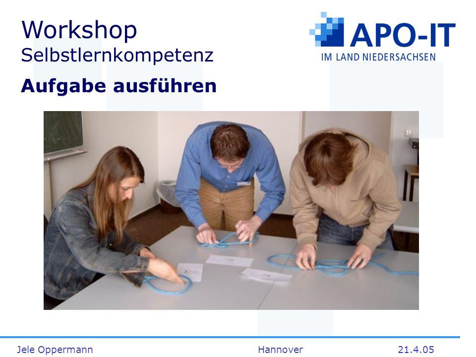 Jele Oppermann Hannover21.4.05 Workshop Selbstlernkompetenz Aufgabe ausführen