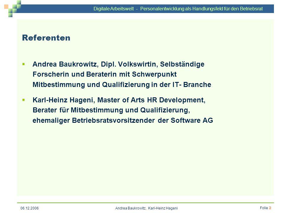 Digitale Arbeitswelt - Personalentwicklung als Handlungsfeld für den Betriebsrat Andrea Baukrowitz, Karl-Heinz Hageni Folie 2 06.12.2006 Referenten An