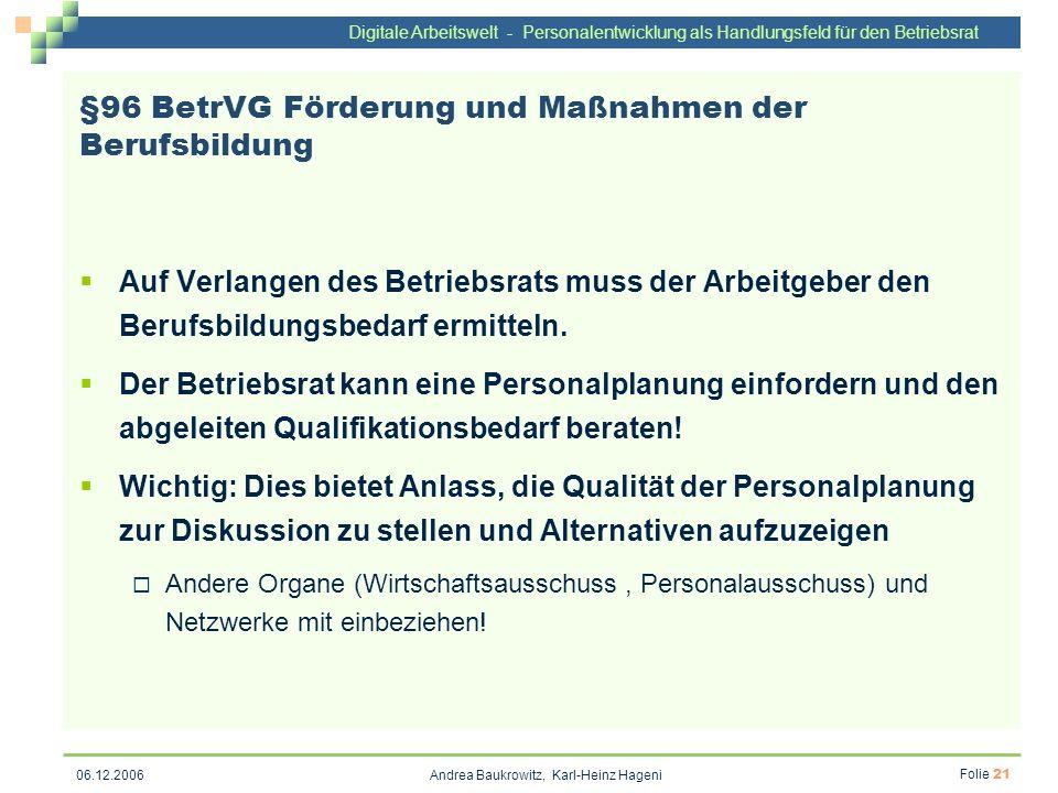 Digitale Arbeitswelt - Personalentwicklung als Handlungsfeld für den Betriebsrat Andrea Baukrowitz, Karl-Heinz Hageni Folie 21 06.12.2006 §96 BetrVG F