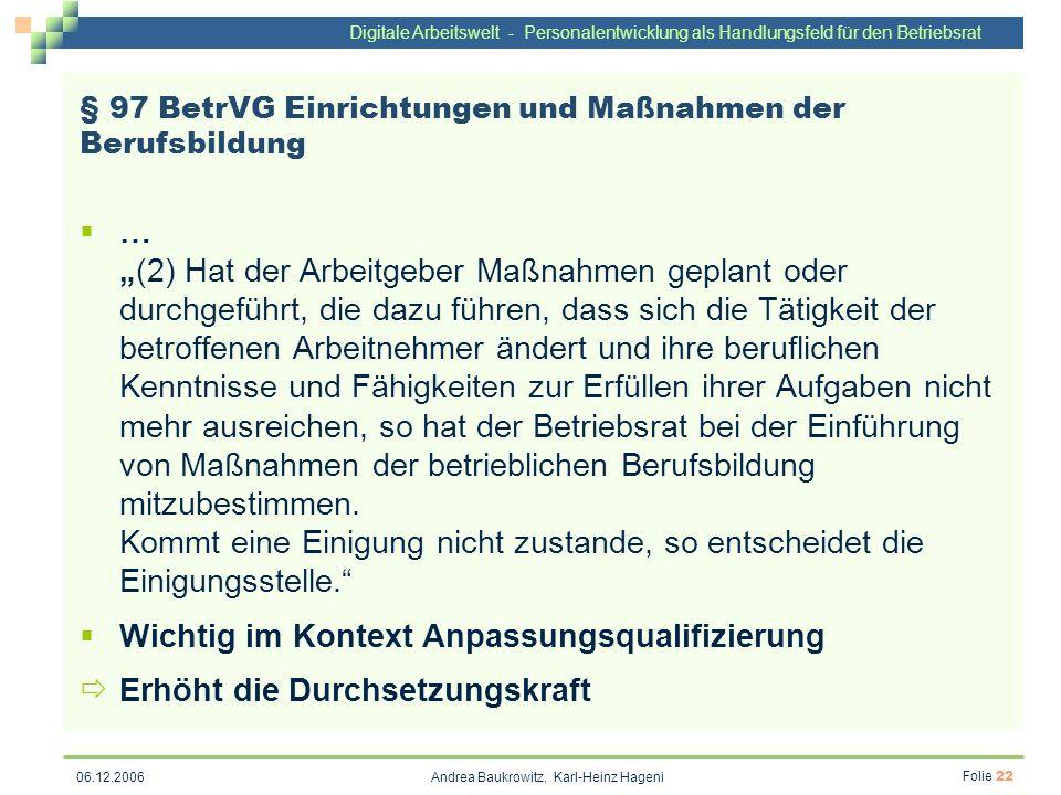Digitale Arbeitswelt - Personalentwicklung als Handlungsfeld für den Betriebsrat Andrea Baukrowitz, Karl-Heinz Hageni Folie 22 06.12.2006 § 97 BetrVG
